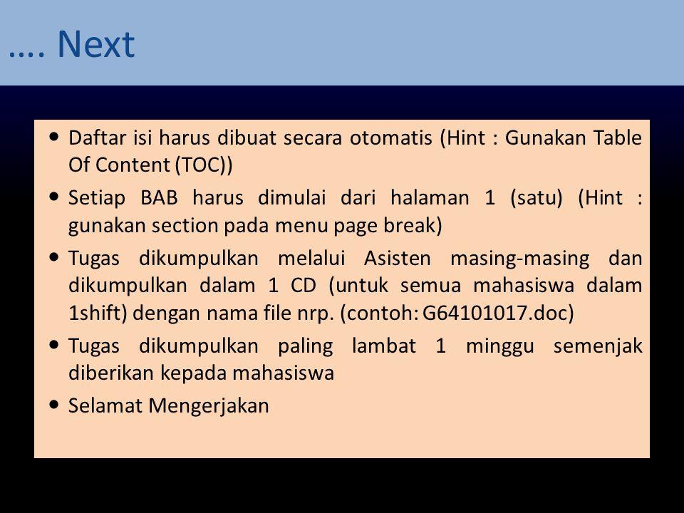 …. Next Daftar isi harus dibuat secara otomatis (Hint : Gunakan Table Of Content (TOC)) Setiap BAB harus dimulai dari halaman 1 (satu) (Hint : gunakan