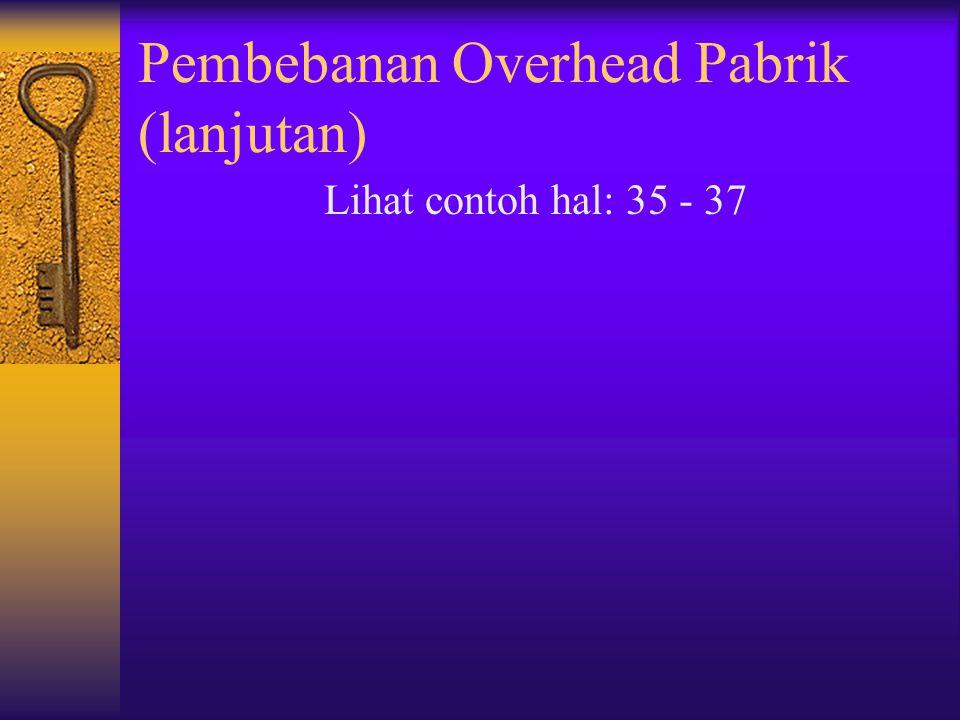 Pembebanan Overhead Pabrik (lanjutan) Lihat contoh hal: 35 - 37