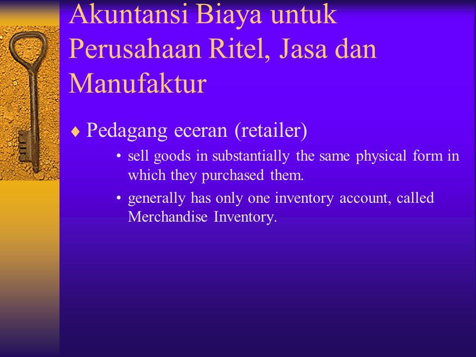 Akuntansi Biaya untuk Perusahaan Ritel, Jasa dan Manufaktur (lanjutan)  Perusahaan Jasa Their output is often intangible, such as health services & difficult to define.