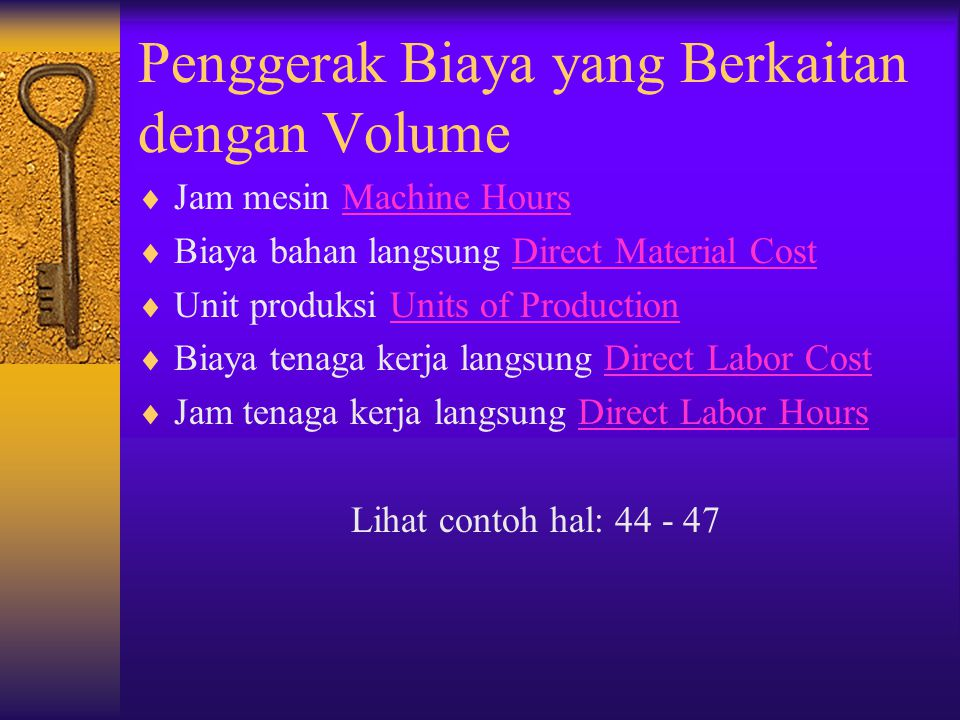 Penggerak Biaya yang Berkaitan dengan Volume  Jam mesin Machine HoursMachine Hours  Biaya bahan langsung Direct Material CostDirect Material Cost 