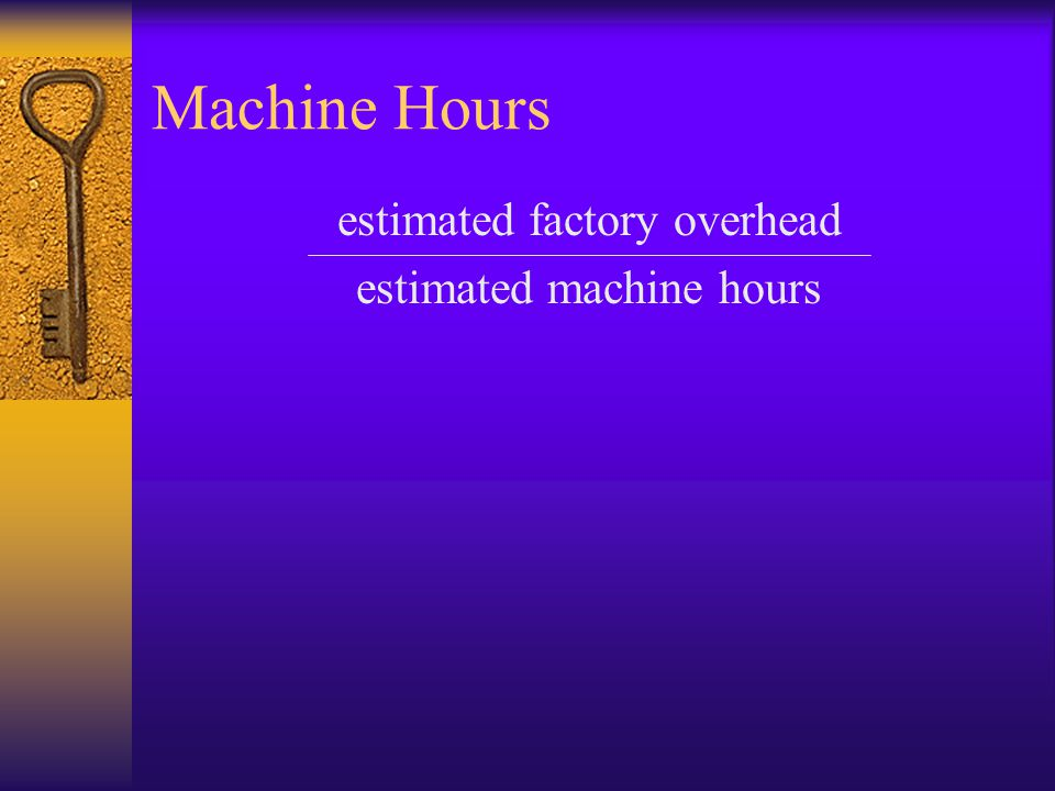 Machine Hours estimated factory overhead estimated machine hours