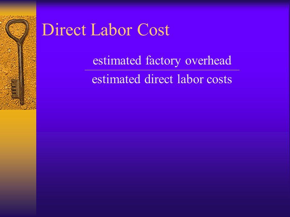 Direct Labor Cost estimated factory overhead estimated direct labor costs