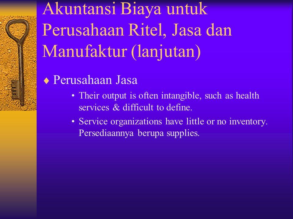 Akuntansi Biaya untuk Perusahaan Ritel, Jasa dan Manufaktur (lanjutan)  Perusahaan Jasa Their output is often intangible, such as health services & d