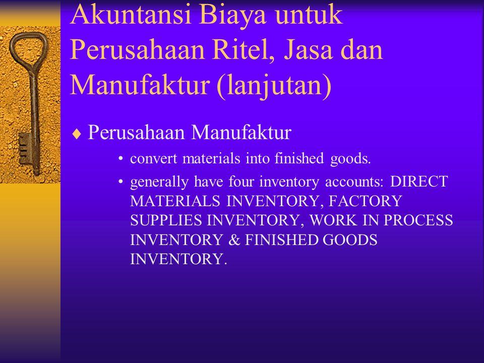 Akuntansi Biaya untuk Perusahaan Ritel, Jasa dan Manufaktur (lanjutan)  Perusahaan Manufaktur convert materials into finished goods. generally have f