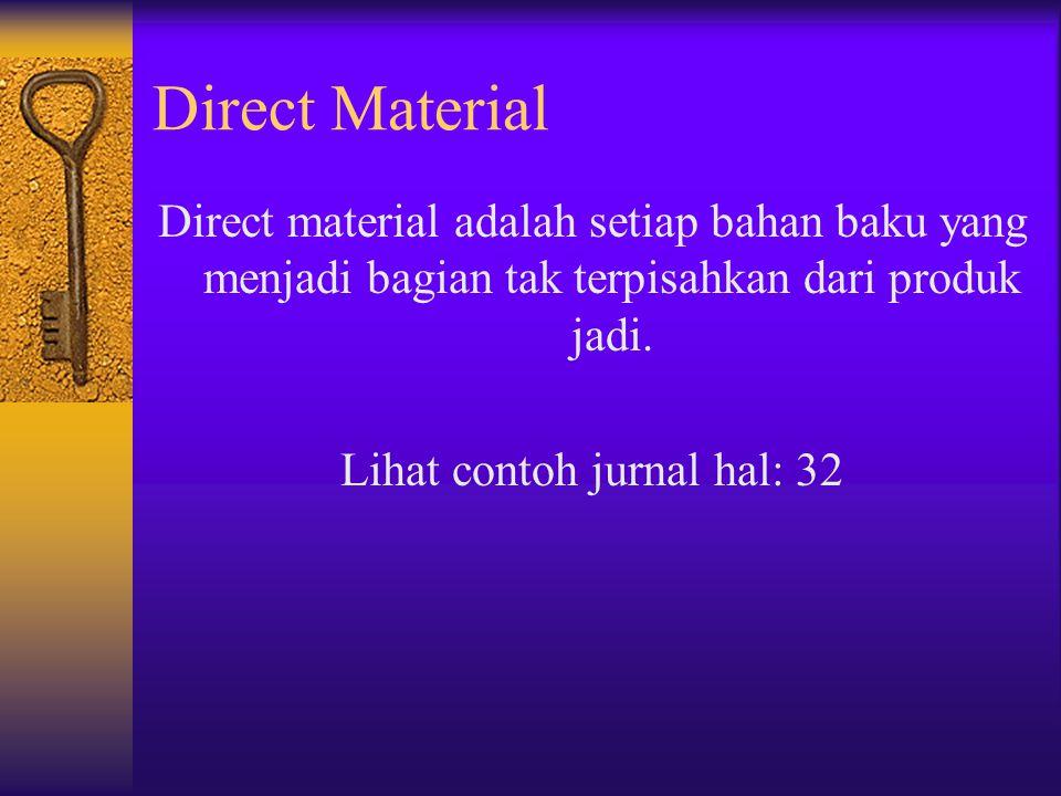 Direct Material Direct material adalah setiap bahan baku yang menjadi bagian tak terpisahkan dari produk jadi. Lihat contoh jurnal hal: 32