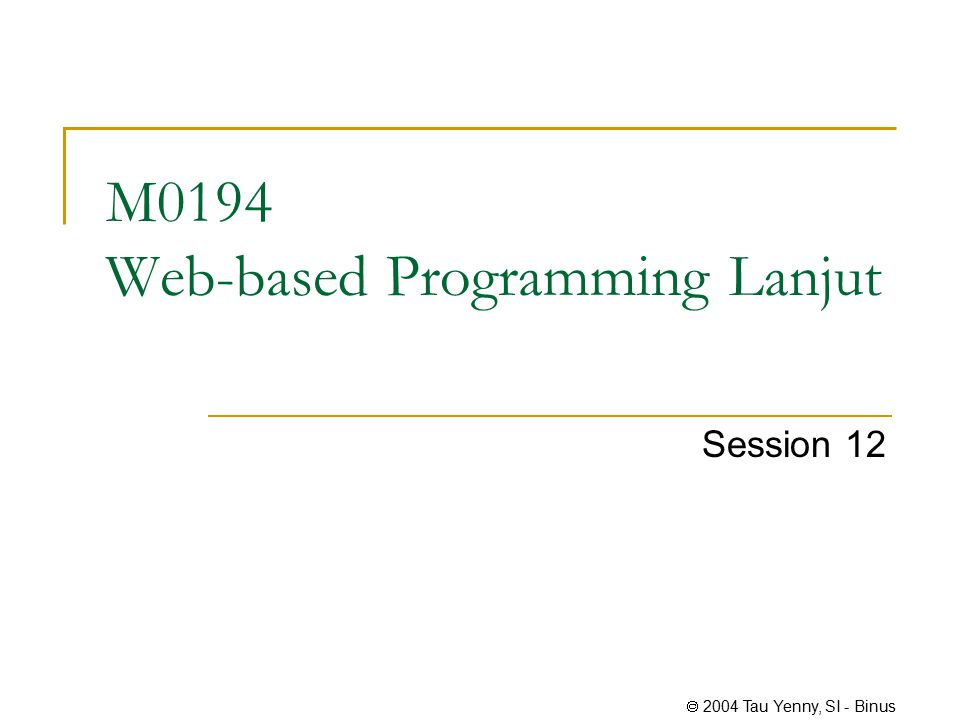  2004 Tau Yenny, SI - Binus M0194 Web-based Programming Lanjut Session 12