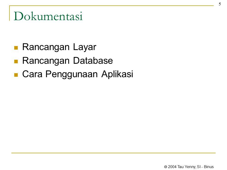  2004 Tau Yenny, SI - Binus 5 Dokumentasi Rancangan Layar Rancangan Database Cara Penggunaan Aplikasi