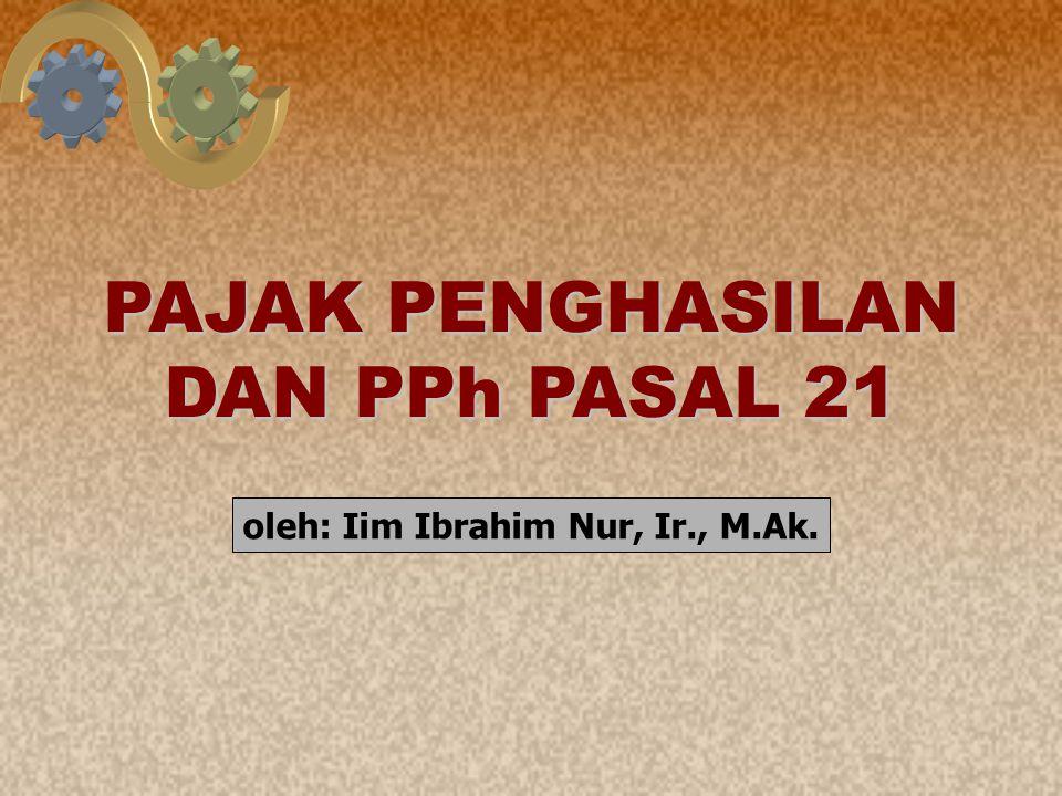 1 PAJAK PENGHASILAN DAN PPh PASAL 21 oleh: Iim Ibrahim Nur, Ir., M.Ak.