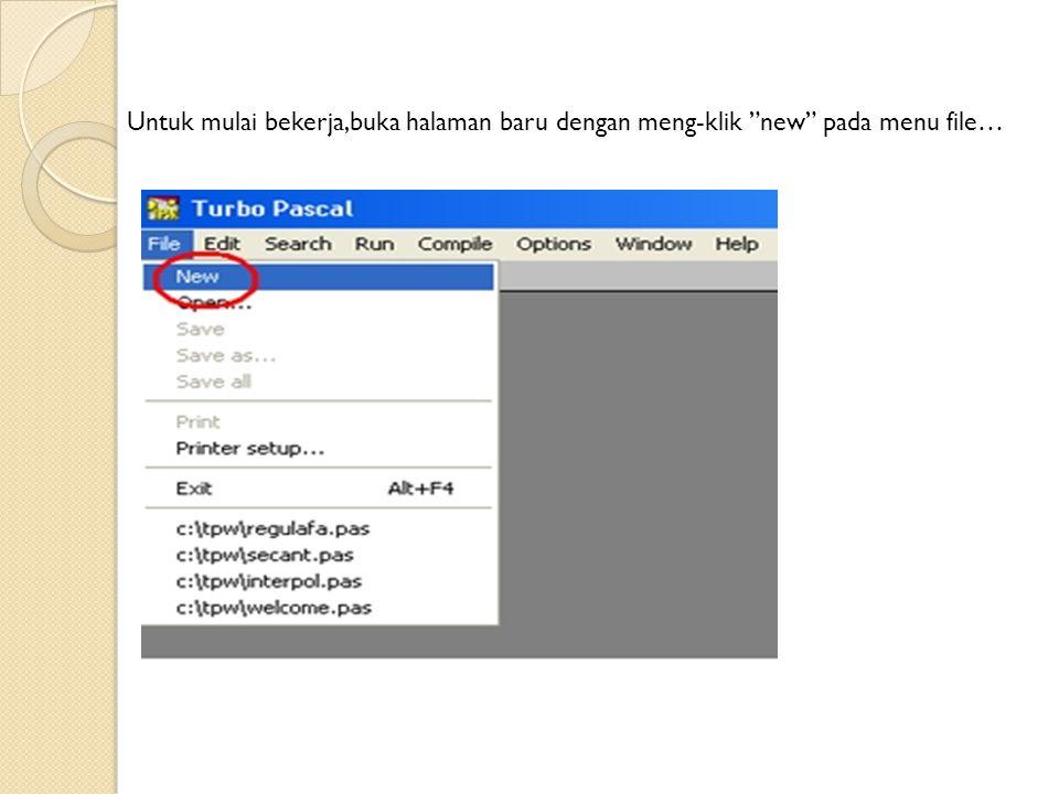 Untuk mulai bekerja,buka halaman baru dengan meng-klik new pada menu file…