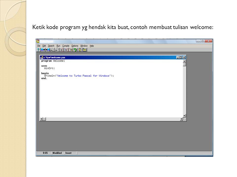 Ketik kode program yg hendak kita buat, contoh membuat tulisan welcome: