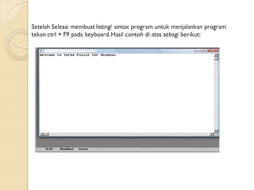 Setelah Selesai membuat listing/ sintax program untuk menjalankan program tekan ctrl + F9 pada keyboard. Hasil contoh di atas sebagi berikut: