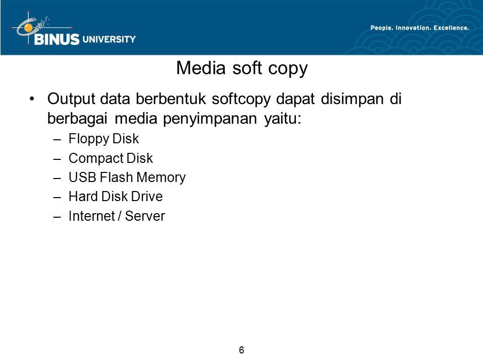 6 Media soft copy Output data berbentuk softcopy dapat disimpan di berbagai media penyimpanan yaitu: –Floppy Disk –Compact Disk –USB Flash Memory –Har