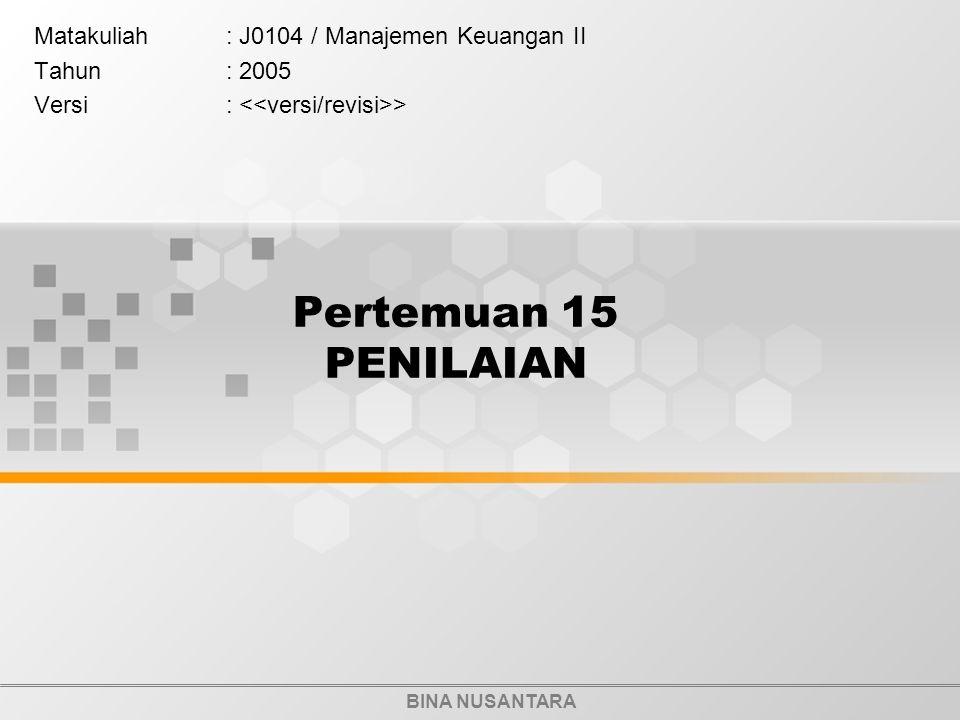 BINA NUSANTARA Pertemuan 15 PENILAIAN Matakuliah: J0104 / Manajemen Keuangan II Tahun: 2005 Versi: >