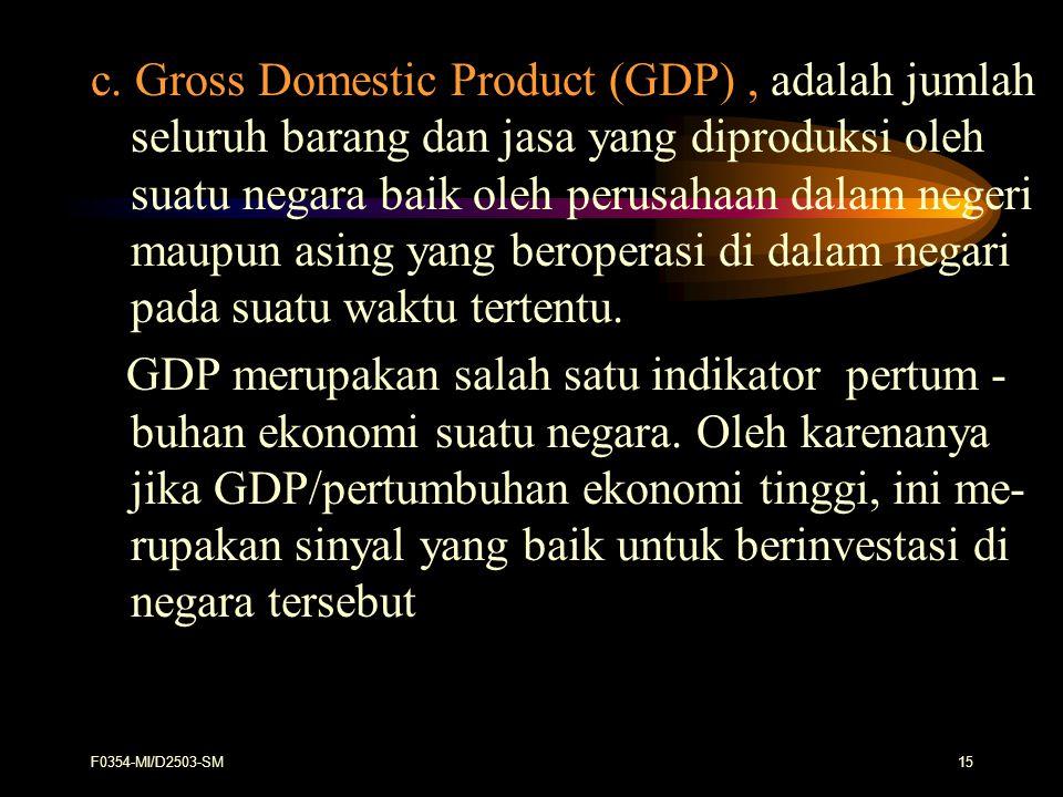 F0354-MI/D2503-SM15 c. Gross Domestic Product (GDP), adalah jumlah seluruh barang dan jasa yang diproduksi oleh suatu negara baik oleh perusahaan dala