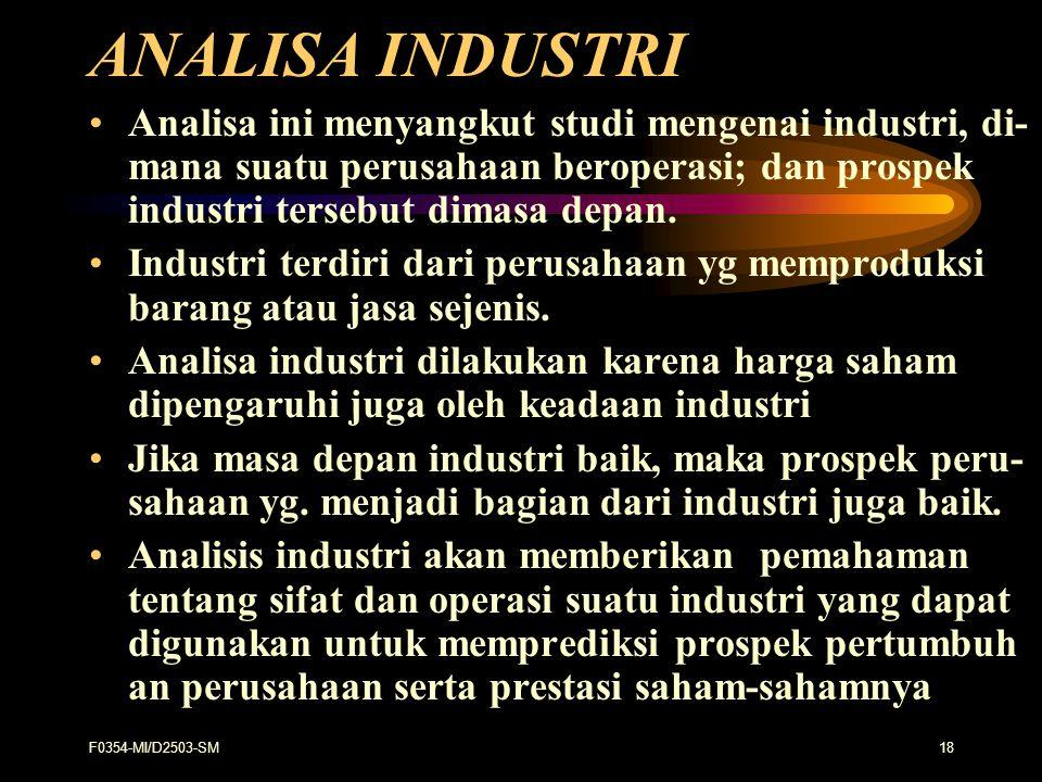 F0354-MI/D2503-SM18 ANALISA INDUSTRI Analisa ini menyangkut studi mengenai industri, di- mana suatu perusahaan beroperasi; dan prospek industri terseb