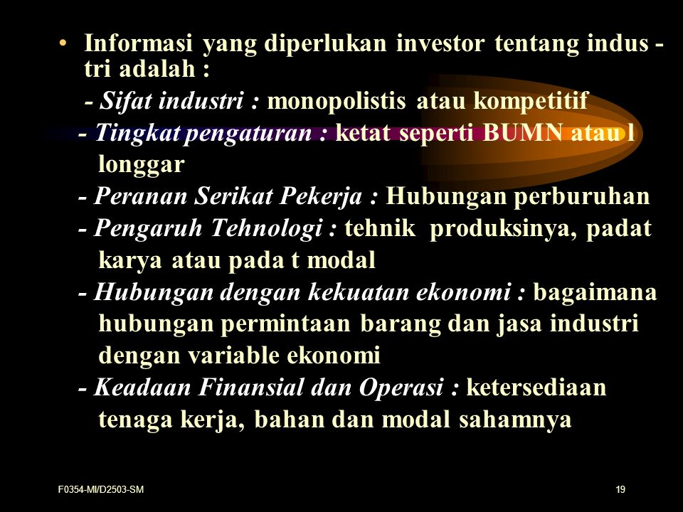F0354-MI/D2503-SM19 Informasi yang diperlukan investor tentang indus - tri adalah : - Sifat industri : monopolistis atau kompetitif - Tingkat pengatur