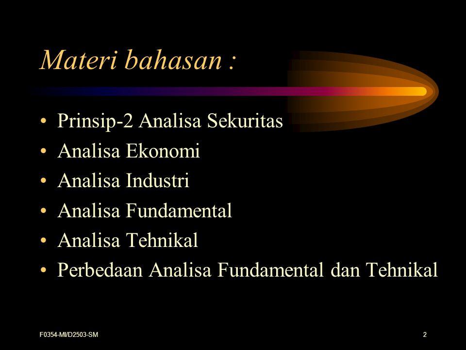 F0354-MI/D2503-SM2 Materi bahasan : Prinsip-2 Analisa Sekuritas Analisa Ekonomi Analisa Industri Analisa Fundamental Analisa Tehnikal Perbedaan Analis