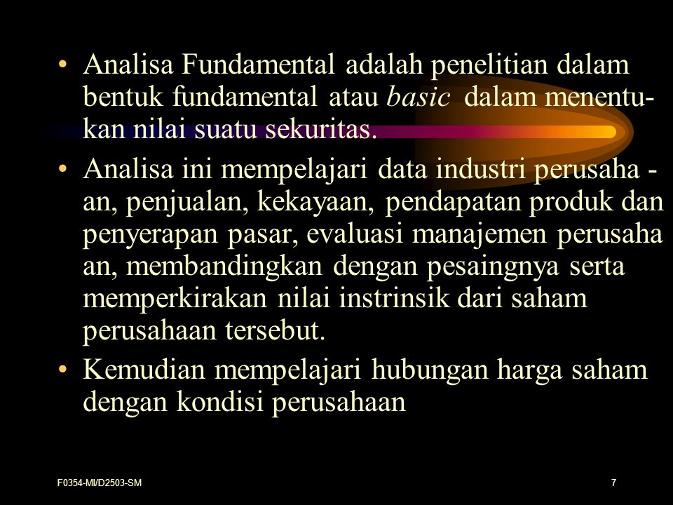 F0354-MI/D2503-SM7 Analisa Fundamental adalah penelitian dalam bentuk fundamental atau basic dalam menentu- kan nilai suatu sekuritas. Analisa ini mem