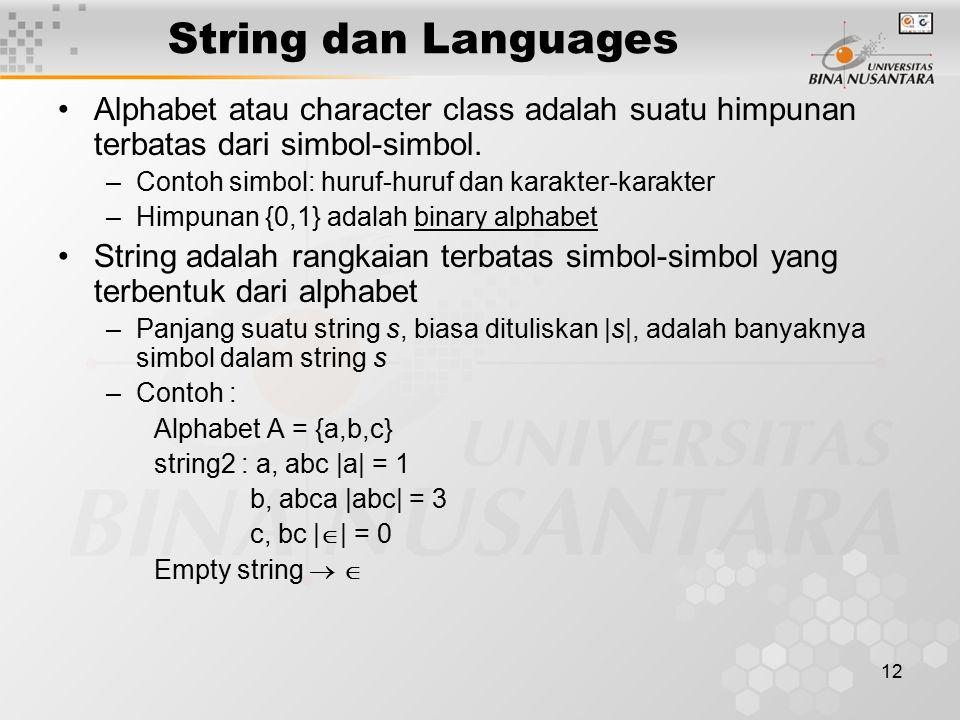 12 String dan Languages Alphabet atau character class adalah suatu himpunan terbatas dari simbol-simbol. –Contoh simbol: huruf-huruf dan karakter-kara