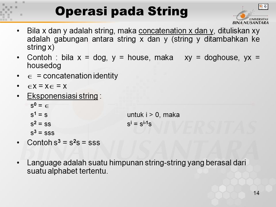 14 Operasi pada String Bila x dan y adalah string, maka concatenation x dan y, dituliskan xy adalah gabungan antara string x dan y (string y ditambahk