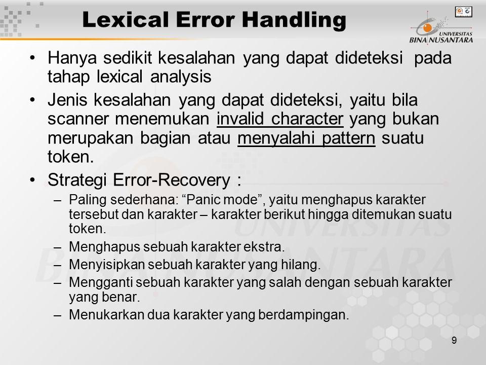 9 Lexical Error Handling Hanya sedikit kesalahan yang dapat dideteksi pada tahap lexical analysis Jenis kesalahan yang dapat dideteksi, yaitu bila sca
