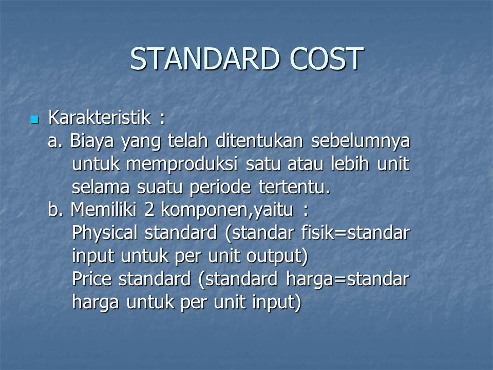 STANDARD COST Karakteristik : Karakteristik : a. Biaya yang telah ditentukan sebelumnya a. Biaya yang telah ditentukan sebelumnya untuk memproduksi sa