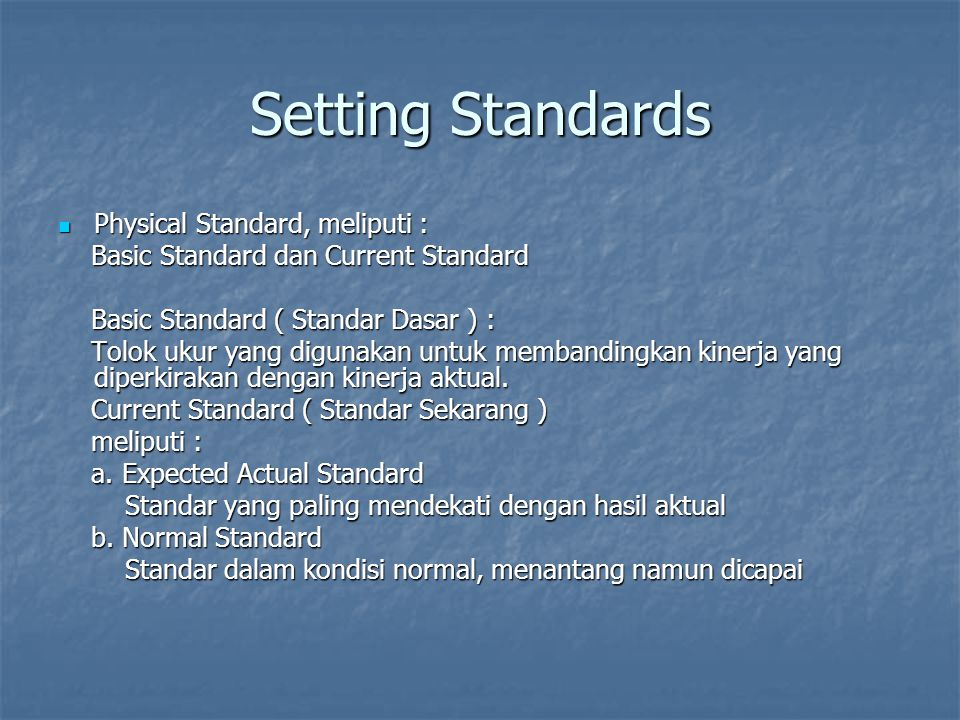 Setting Standards Physical Standard, meliputi : Physical Standard, meliputi : Basic Standard dan Current Standard Basic Standard dan Current Standard