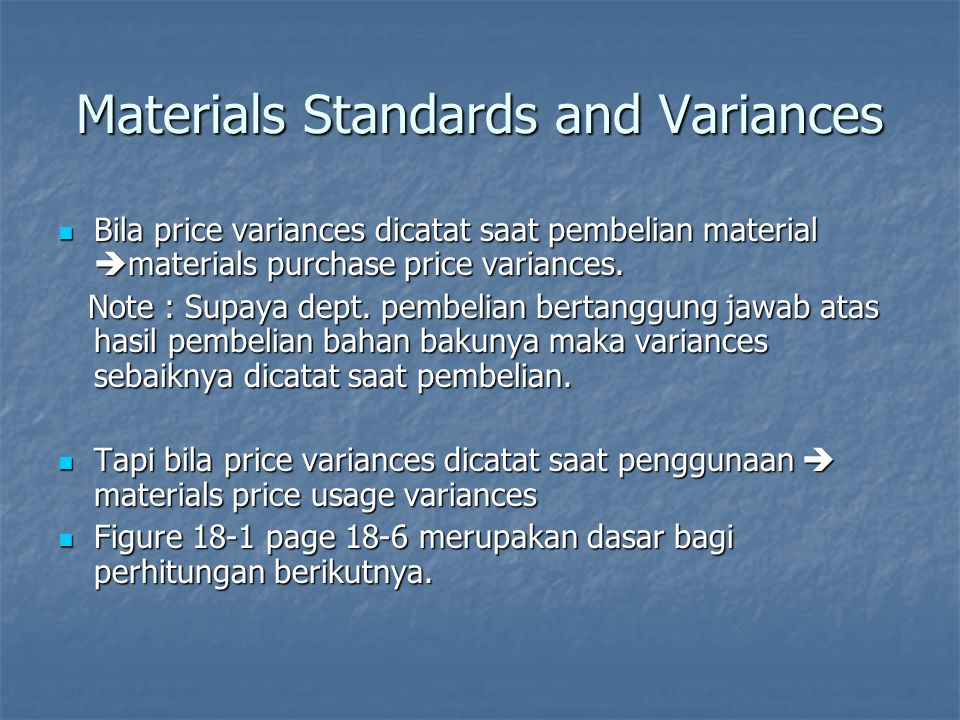 Materials Standards and Variances Bila price variances dicatat saat pembelian material  materials purchase price variances. Bila price variances dica