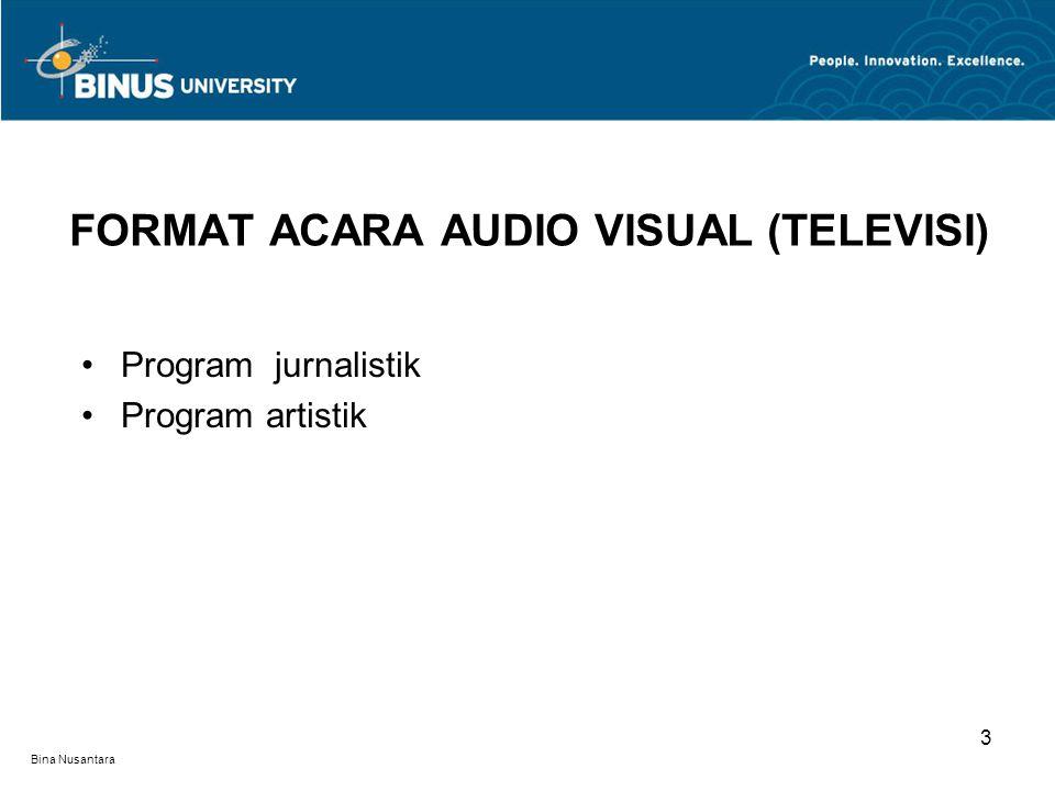 Bina Nusantara Program jurnalistik Program artistik FORMAT ACARA AUDIO VISUAL (TELEVISI) 3
