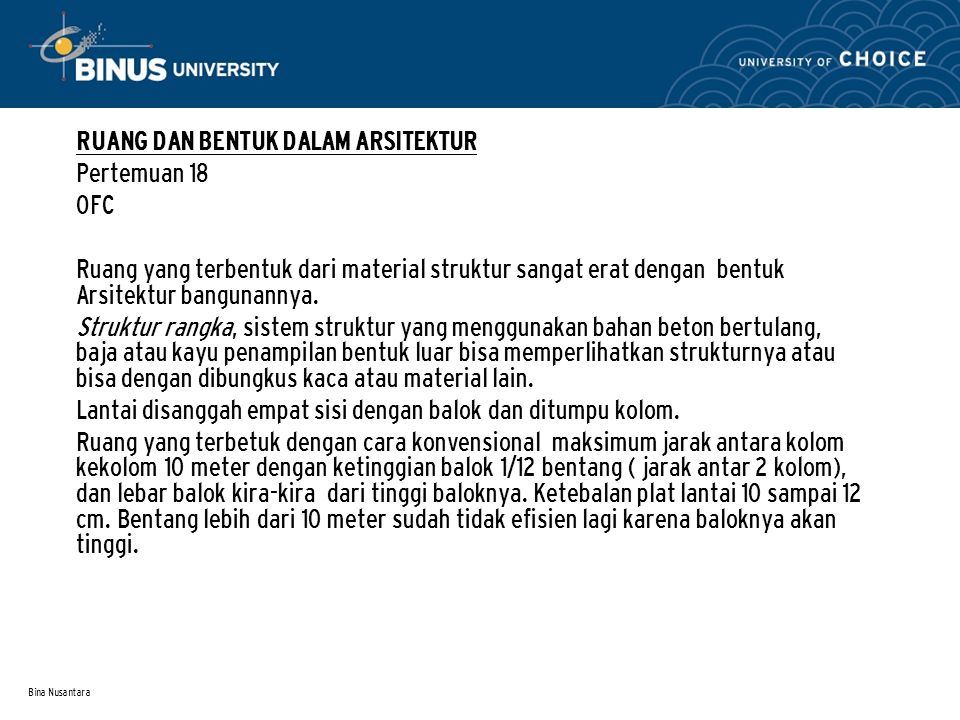 Bina Nusantara RUANG DAN BENTUK DALAM ARSITEKTUR Pertemuan 18 OFC Ruang yang terbentuk dari material struktur sangat erat dengan bentuk Arsitektur ban