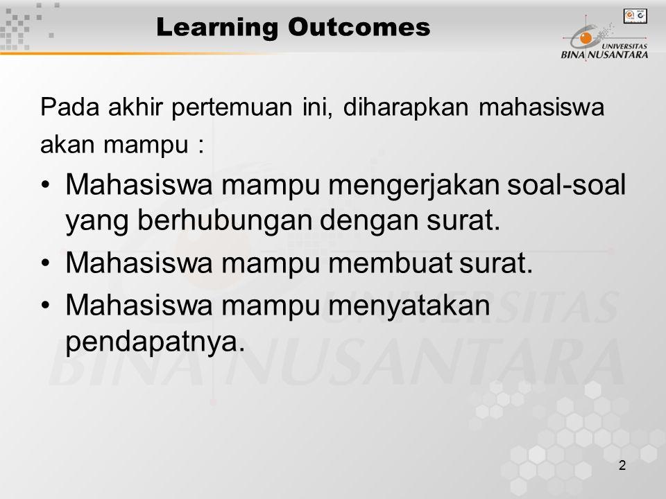2 Learning Outcomes Pada akhir pertemuan ini, diharapkan mahasiswa akan mampu : Mahasiswa mampu mengerjakan soal-soal yang berhubungan dengan surat.
