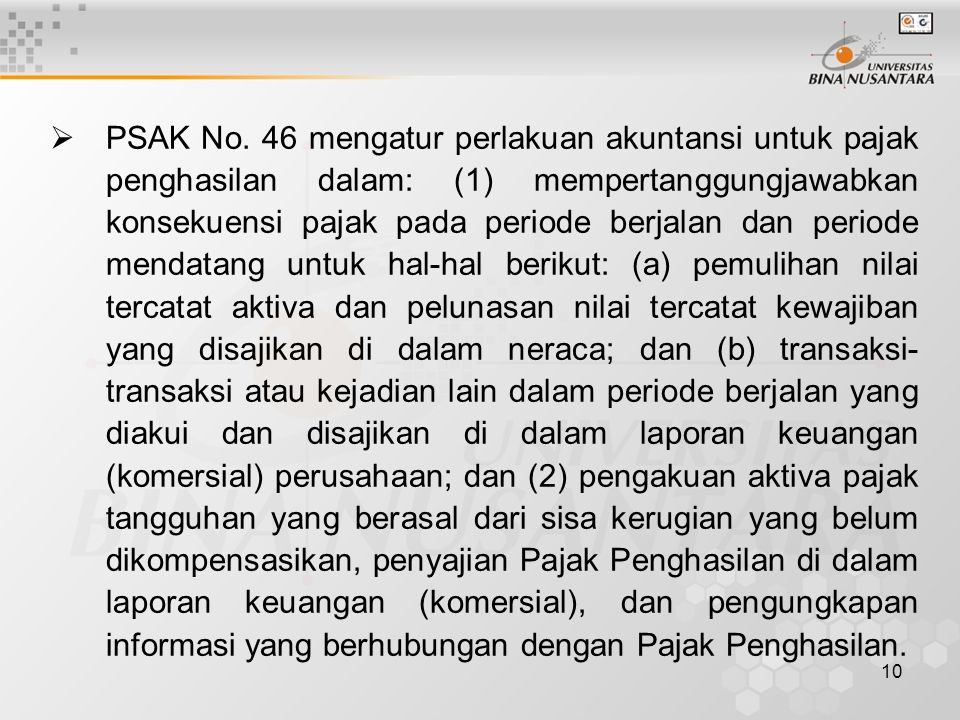 10  PSAK No. 46 mengatur perlakuan akuntansi untuk pajak penghasilan dalam: (1) mempertanggungjawabkan konsekuensi pajak pada periode berjalan dan pe