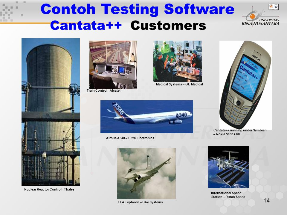 14 Cantata++ running under Symbian – Nokia Series 60 Contoh Testing Software Cantata++ Customers Nuclear Reactor Control - Thales Train Control - Alcatel Medical Systems – GE Medical Airbus A340 – Ultra Electronics EFA Typhoon – BAe Systems International Space Station – Dutch Space