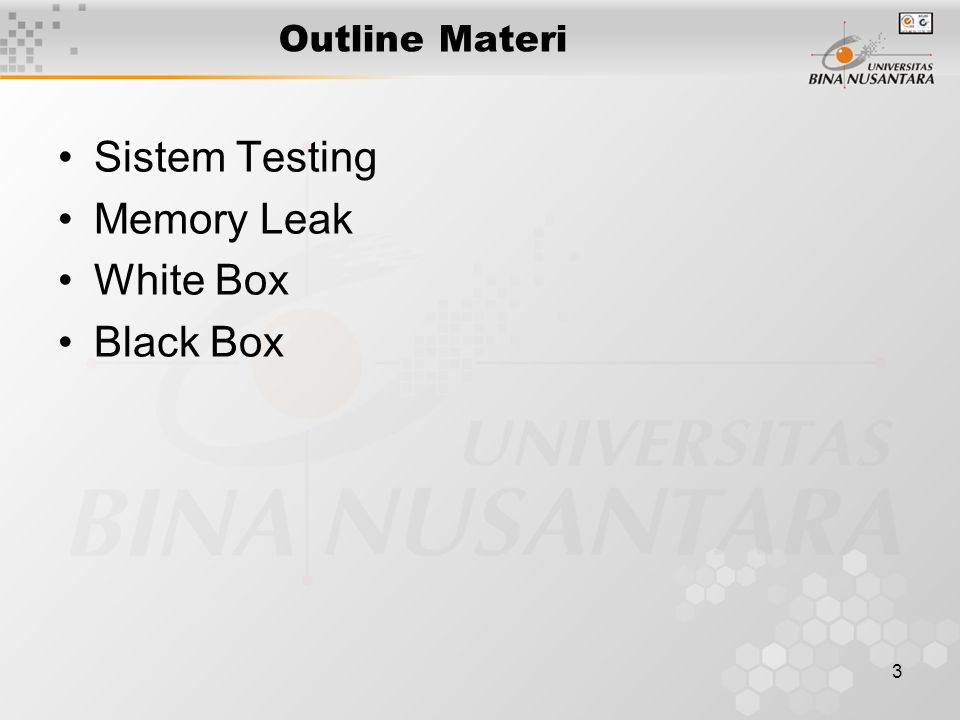 3 Outline Materi Sistem Testing Memory Leak White Box Black Box