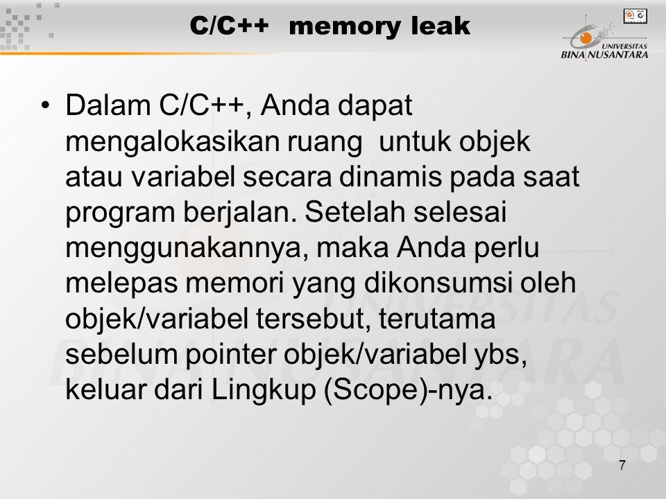 8 Contoh Memory leak Ketika sebuah variabel dibuat dengan deklarasi biasa, yaitu tanpa new, maka memori yang dialokasikan terletak pada Stack .
