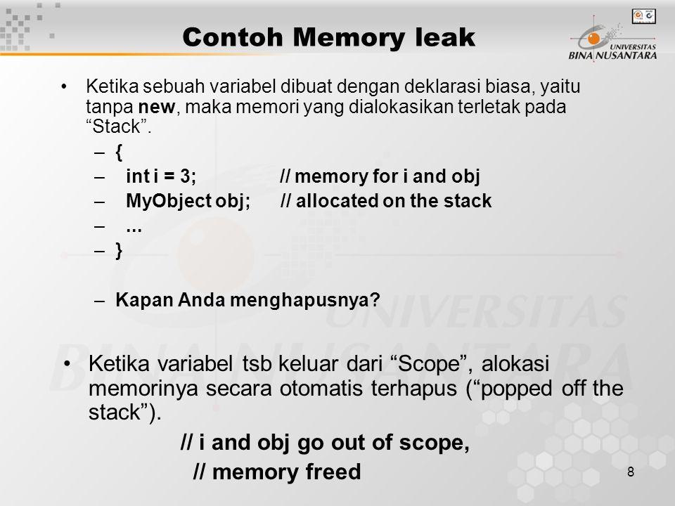 9 Contoh Memory leak Untuk alokasi memori secara dinamis, Anda perlu membuat pointer MyClass* ptr; ptr sendiri adalah sebuah variabel dalam stack.