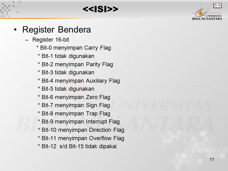 11 > Register Bendera –Register 16-bit * Bit-0 menyimpan Carry Flag * Bit-1 tidak digunakan * Bit-2 menyimpan Parity Flag * Bit-3 tidak digunakan * Bi