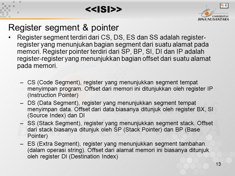 13 > Register segment & pointer Register segment terdiri dari CS, DS, ES dan SS adalah register- register yang menunjukan bagian segment dari suatu al