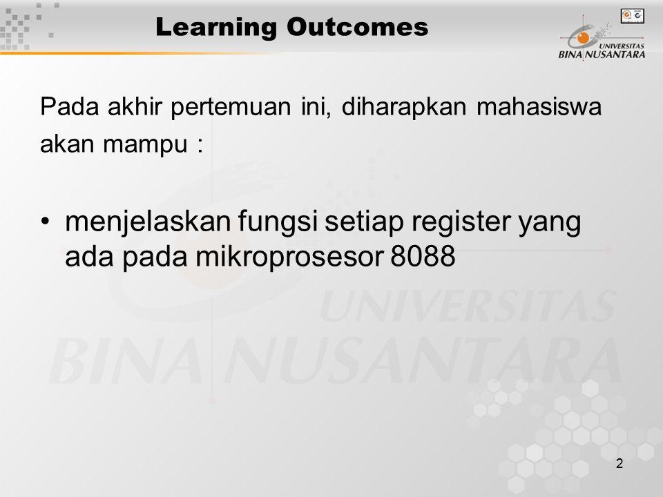 2 Learning Outcomes Pada akhir pertemuan ini, diharapkan mahasiswa akan mampu : menjelaskan fungsi setiap register yang ada pada mikroprosesor 8088