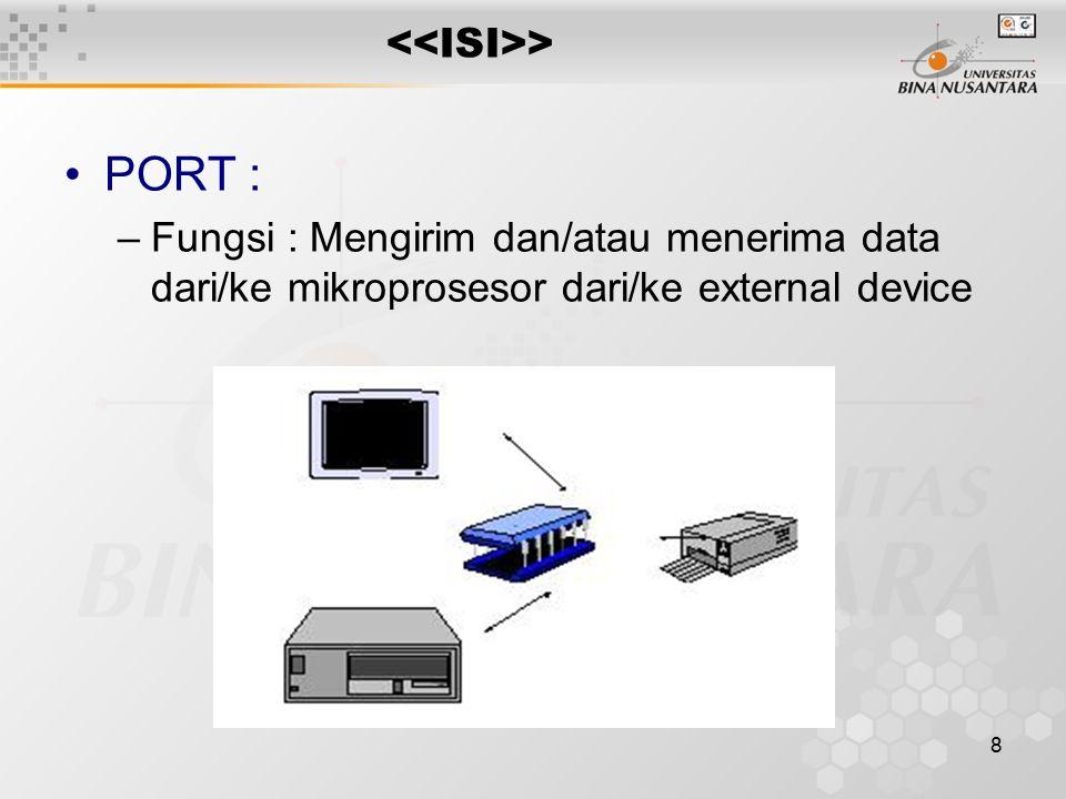 8 > PORT : –Fungsi : Mengirim dan/atau menerima data dari/ke mikroprosesor dari/ke external device
