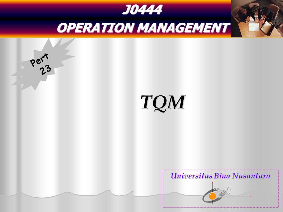 J0444 OPERATION MANAGEMENT TQM Pert 23 Universitas Bina Nusantara