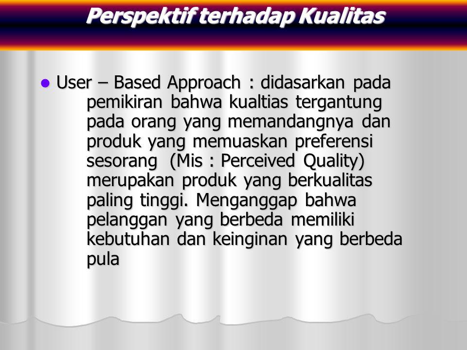 Manufacturing – Based Approach : perspektif ini bersifat supply – based dan terutama memperhatikan praktik – praktik perekayasaan dan pemanufakturan serta mendefinisikan kualitas sebagai sama dengan persyaratannya (conform to requirements.