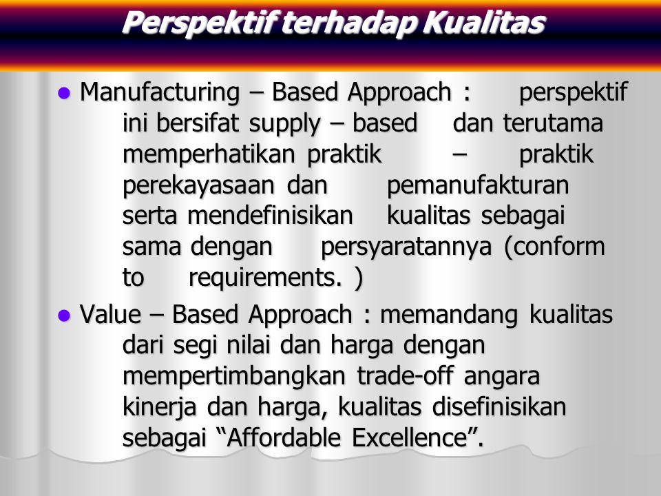 Manufacturing – Based Approach : perspektif ini bersifat supply – based dan terutama memperhatikan praktik – praktik perekayasaan dan pemanufakturan s