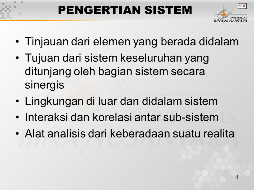 11 PENGERTIAN SISTEM Tinjauan dari elemen yang berada didalam Tujuan dari sistem keseluruhan yang ditunjang oleh bagian sistem secara sinergis Lingkun