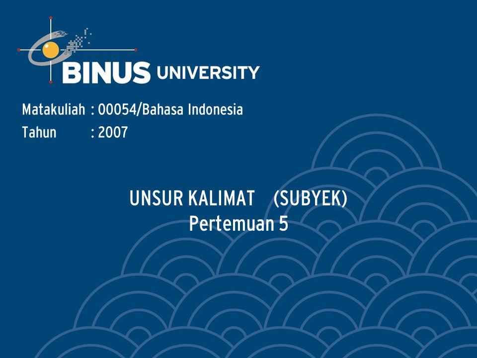 UNSUR KALIMAT (SUBYEK) Pertemuan 5 Matakuliah: O0054/Bahasa Indonesia Tahun: 2007