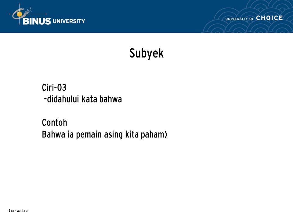 Bina Nusantara Subyek Ciri-03 -didahului kata bahwa Contoh Bahwa ia pemain asing kita paham)