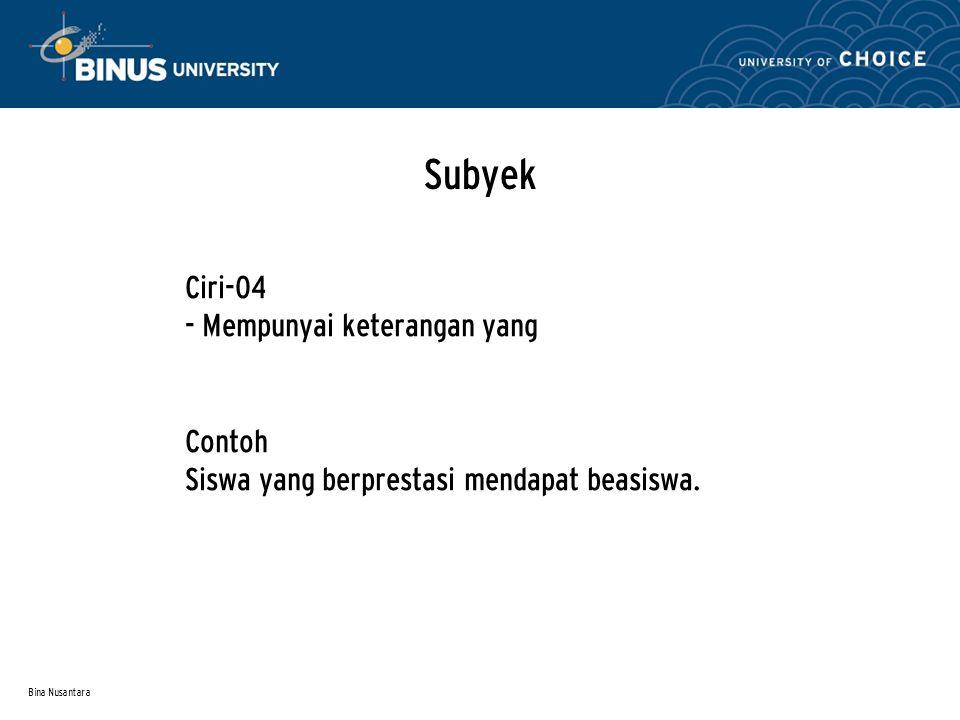 Bina Nusantara Subyek Ciri-04 - Mempunyai keterangan yang Contoh Siswa yang berprestasi mendapat beasiswa.