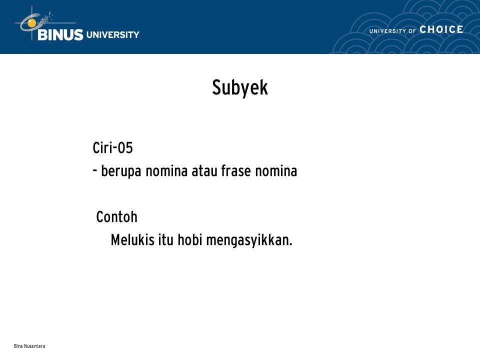 Bina Nusantara Subyek Ciri-05 - berupa nomina atau frase nomina Contoh Melukis itu hobi mengasyikkan.