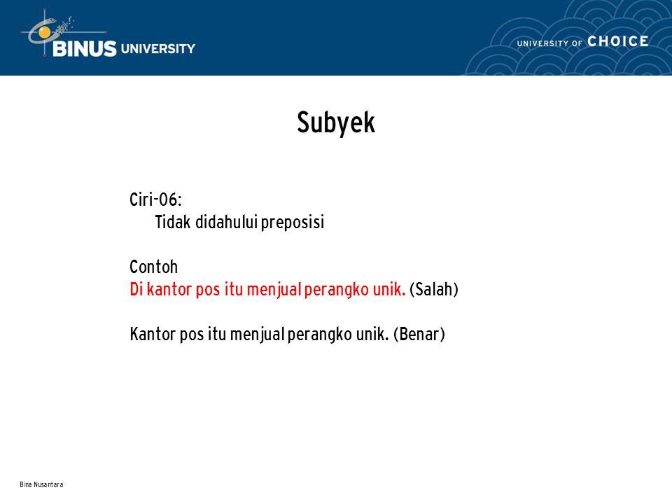 Bina Nusantara Subyek Ciri-06: Tidak didahului preposisi Contoh Di kantor pos itu menjual perangko unik.
