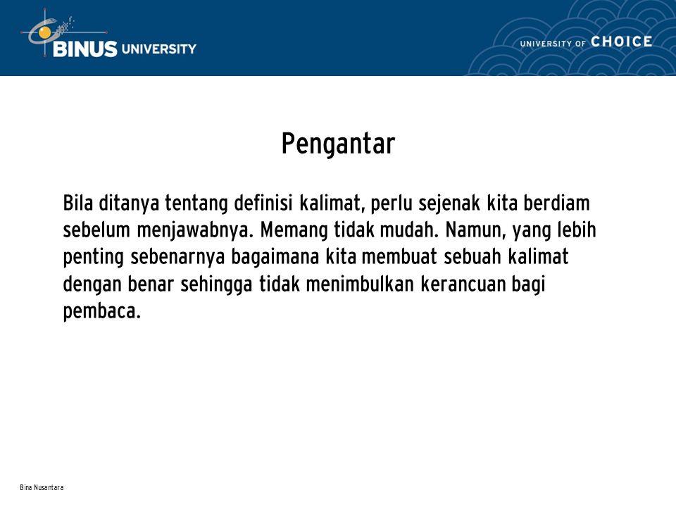 Bina Nusantara Pengantar Bila ditanya tentang definisi kalimat, perlu sejenak kita berdiam sebelum menjawabnya.